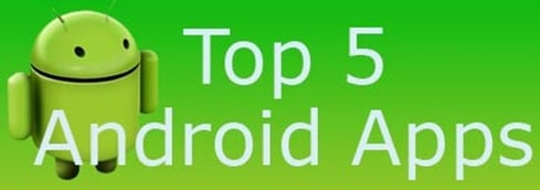 Top 5 Android Apps Of All Time