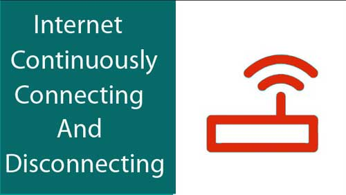 Fix : Why is the Internet continuously connecting and disconnecting